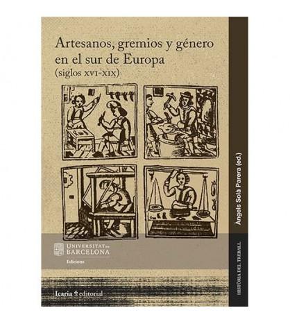 Artesanos, gremios y género en el sur de Europa (siglos XVI-XIX)