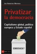 Privatizar la democracia. Capitalismo global, política europea y Estado español