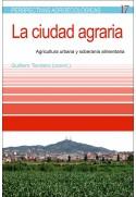 La ciudad agraria. Agricultura urbana y soberanía alimentaria
