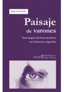 Paisaje de varones. Genealogías del homoerotismo en la literatura argentina