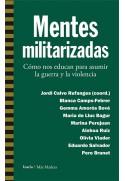 Mentes militarizadas. Cómo nos educan para asumir la guerra y la violencia