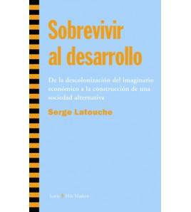 Sobrevivir al desarrollo. De la descolonización del imaginario económico a la construcción de una sociedad alternativa