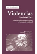 Violencias (in)visibles. Intervenciones feministas frente a la violencia patriarcal