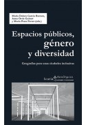 Espacios públicos, género y diversidad. Geografías para unas ciudades inclusivas