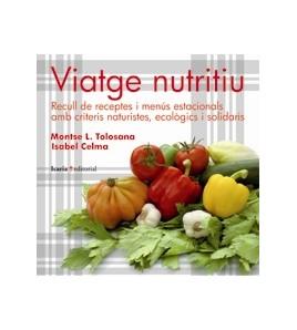 Viatge nutritiu. Recull de receptes i menús estacionals amb criteris naturistes, ecològics i solidaris