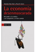 La economía desenmascarada. Del poder y la codicia a la compasión y el bien común