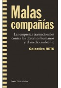 Malas compañías. Las empresas transnacionales contra los derechos humanos y el medio ambiente