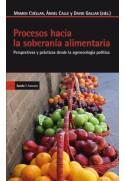 Procesos hacia la soberanía alimentaria. Perspectivas y prácticas desde la agroecología política