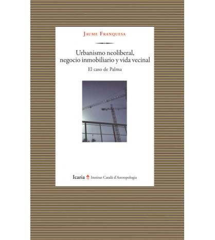 Urbanismo neoliberal, negocio inmobiliario y vida vecinal