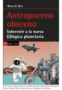 Antropoceno obsceno. Sobrevivir a la nueva (i)lógica planetaria