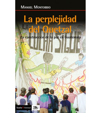 La perplejidad del quetzal.La construcción de la paz en Guatemala