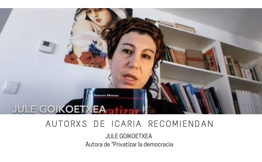 Video Jule Goikoetxea, autora de Privatizar la democracia